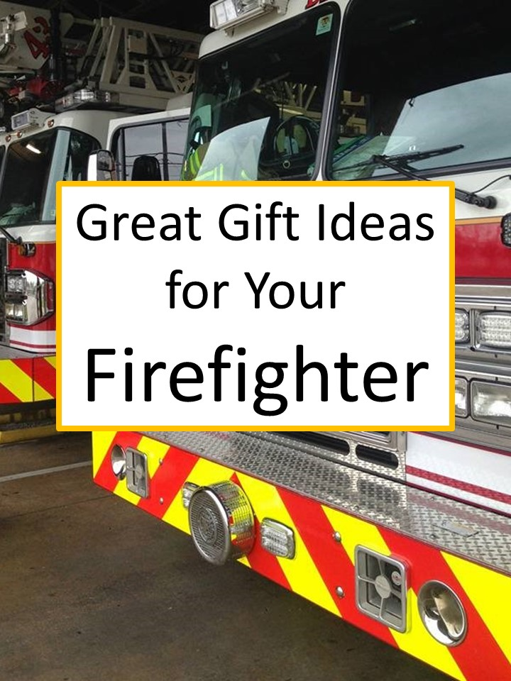 Gift Ideas For Your Firefighter